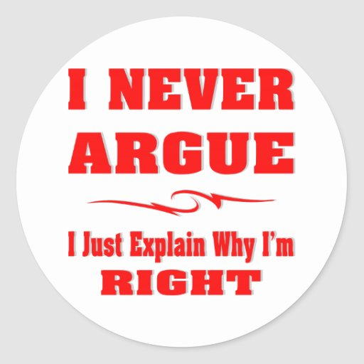 I Never Argue I Just Explain Why I'm Right Stickers