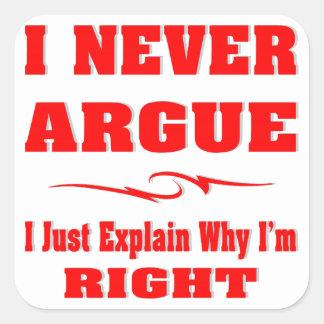 I Never Argue I Just Explain Why I'm Right Sticker