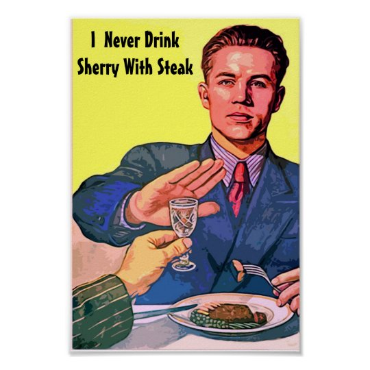 I Never Drink Sherry With Steak - Poster