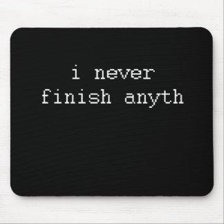 I NEVER FINISH ANYTH MOUSE MAT