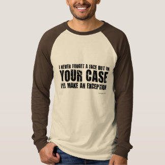 I never forget a face. Unusual gift. T-Shirt