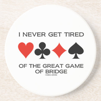 I Never Get Tired Of The Great Game Of Bridge Beverage Coaster
