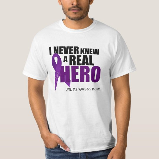 I Never Knew A Real Hero Until My Mum.... T-Shirt