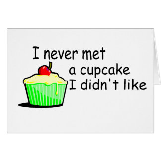 I Never Met A Cupcake I Didn t Like Cards