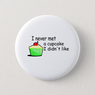 I Never Met A Cupcake I Didn't Like 6 Cm Round Badge