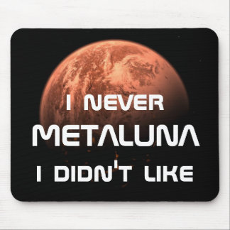 I never Metaluna I didn t like Mousepads