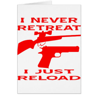 I Never Retreat I Just Reload Greeting Cards