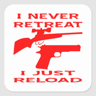 I Never Retreat I Just Reload Square Sticker