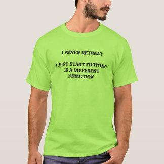 I never retreat ... T-Shirt