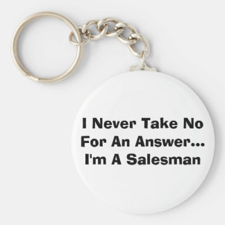 I Never Take No For An Answer...I'm A Salesman Basic Round Button Key Ring
