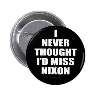 I Never Thought I'd Miss Nixon 6 Cm Round Badge