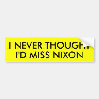 I NEVER THOUGHT I'D MISS NIXON BUMPER STICKER