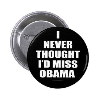 I Never Thought I'd Miss Obama 6 Cm Round Badge