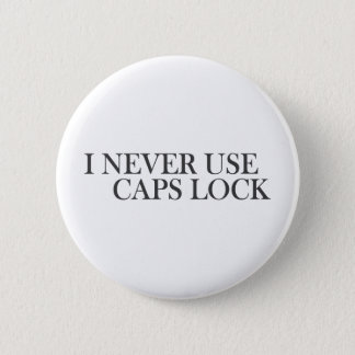 I never use caps lock 6 cm round badge