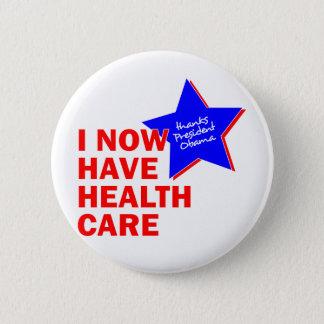 I NOW HAVE HEALTH CARE THANKS PRESIDENT OBAMA 6 CM ROUND BADGE
