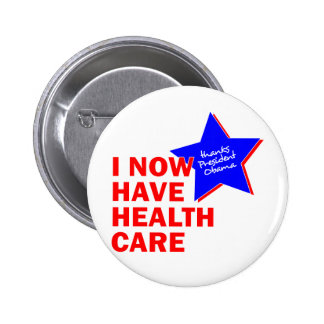 I NOW HAVE HEALTH CARE THANKS PRESIDENT OBAMA 6 CM ROUND BADGE