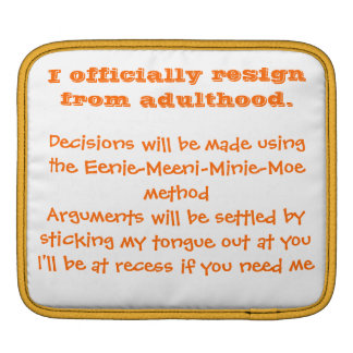 I Officially Resign From Adulthood iPad Sleeve