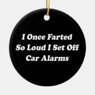 I Once Farted So Loud I Set Off Car Alarms Round Ceramic Decoration