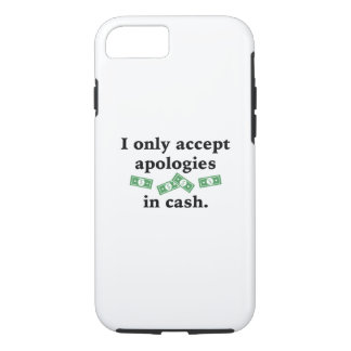 I Only Accept Apologies In Cash iPhone 7 Case