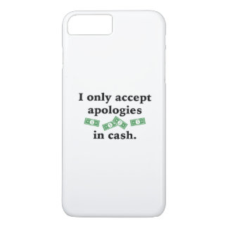I Only Accept Apologies In Cash iPhone 7 Plus Case