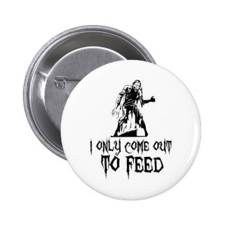 I Only Come Out To Feed Zombie 6 Cm Round Badge
