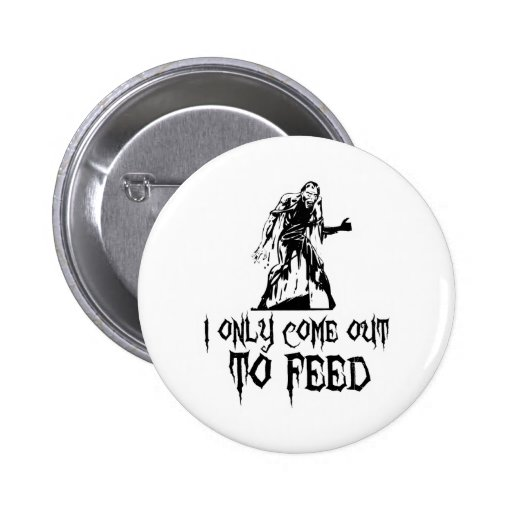 I Only Come Out To Feed Zombie Pins