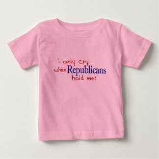 I Only Cry When Republicans Hold Me Baby T-Shirt
