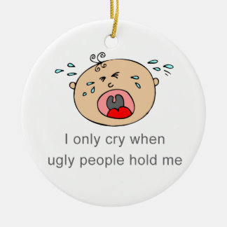 I only cry when ugly people hold me Baby Tee Double-Sided Ceramic Round Christmas Ornament