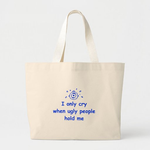 I-only-cry-when-ugly-people-hold-me-com-blue.png Bag