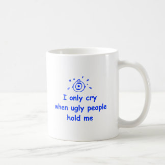 I-only-cry-when-ugly-people-hold-me-com-blue.png Basic White Mug