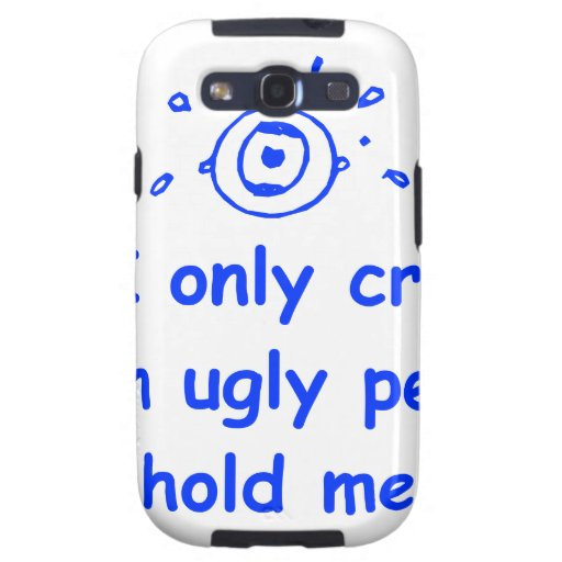 I-only-cry-when-ugly-people-hold-me-com-blue.png Samsung Galaxy SIII Cover