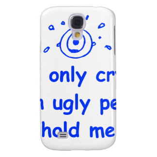 I-only-cry-when-ugly-people-hold-me-com-blue.png Galaxy S4 Case