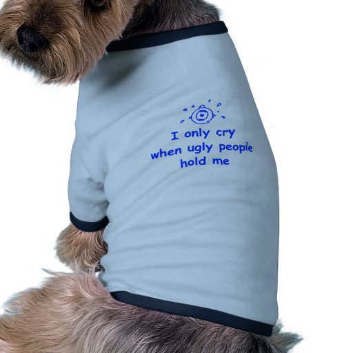 I-only-cry-when-ugly-people-hold-me-com-blue.png Dog Tee