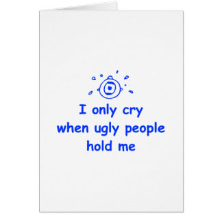 I-only-cry-when-ugly-people-hold-me-com-blue.png Greeting Card