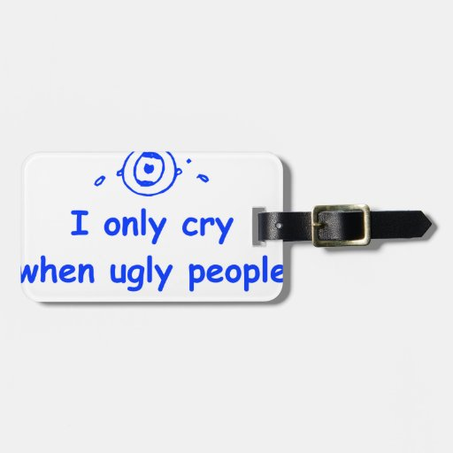 I-only-cry-when-ugly-people-hold-me-com-blue.png Luggage Tags