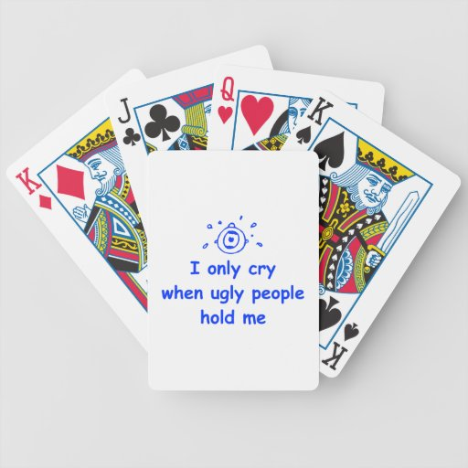 I-only-cry-when-ugly-people-hold-me-com-blue.png Playing Cards