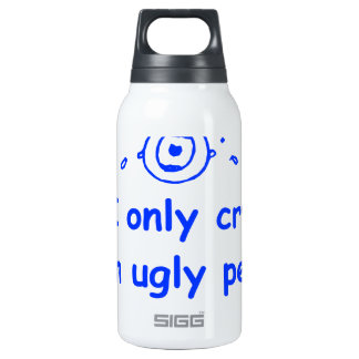 I-only-cry-when-ugly-people-hold-me-com-blue.png 10 Oz Insulated SIGG Thermos Water Bottle