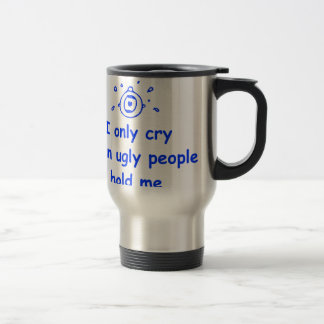 I-only-cry-when-ugly-people-hold-me-com-blue.png Stainless Steel Travel Mug