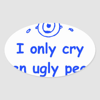 I-only-cry-when-ugly-people-hold-me-com-blue.png Oval Stickers