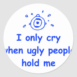 I-only-cry-when-ugly-people-hold-me-com-blue.png Classic Round Sticker