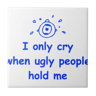 I-only-cry-when-ugly-people-hold-me-com-blue.png Tile
