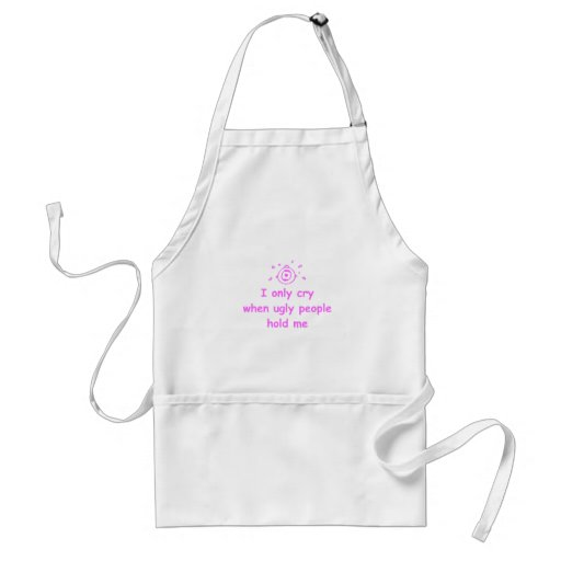 I-only-cry-when-ugly-people-hold-me-com-pink.png Apron