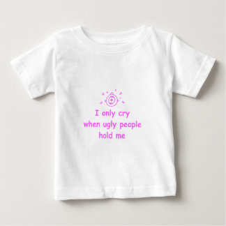 I-only-cry-when-ugly-people-hold-me-com-pink.png Baby T-Shirt