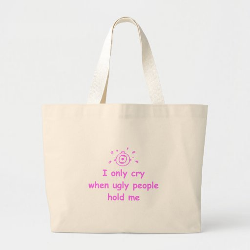 I-only-cry-when-ugly-people-hold-me-com-pink.png Tote Bag