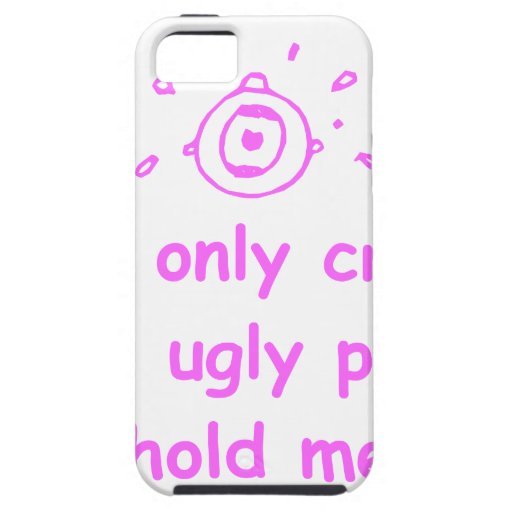 I-only-cry-when-ugly-people-hold-me-com-pink.png iPhone 5 Covers
