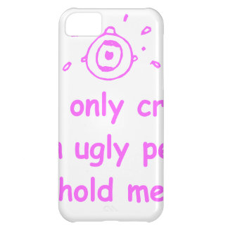 I-only-cry-when-ugly-people-hold-me-com-pink.png iPhone 5C Case