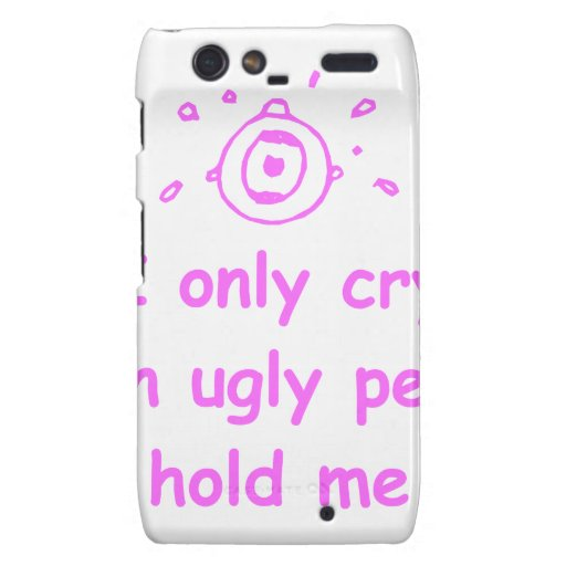 I-only-cry-when-ugly-people-hold-me-com-pink.png Droid RAZR Cases
