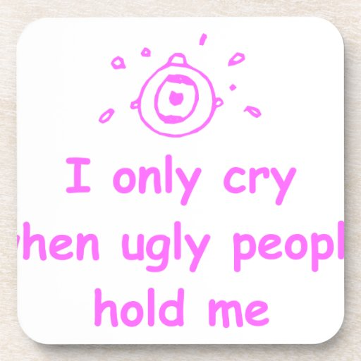 I-only-cry-when-ugly-people-hold-me-com-pink.png Drink Coasters