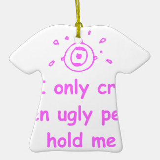 I-only-cry-when-ugly-people-hold-me-com-pink.png Christmas Tree Ornament