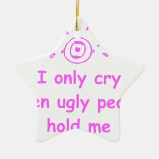 I-only-cry-when-ugly-people-hold-me-com-pink.png Double-Sided Star Ceramic Christmas Ornament